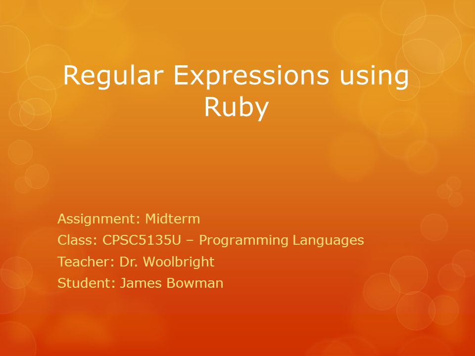Regular Expressions using Ruby Assignment: Midterm Class: CPSC5135U – Programming Languages Teacher: Dr.