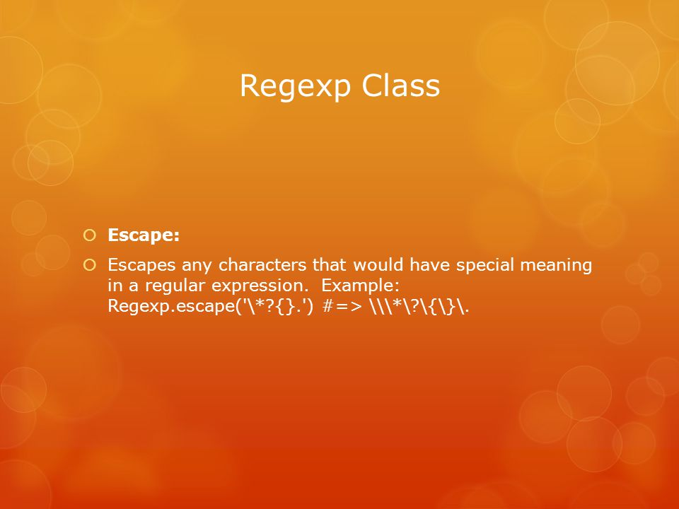 Regexp Class  Escape:  Escapes any characters that would have special meaning in a regular expression.