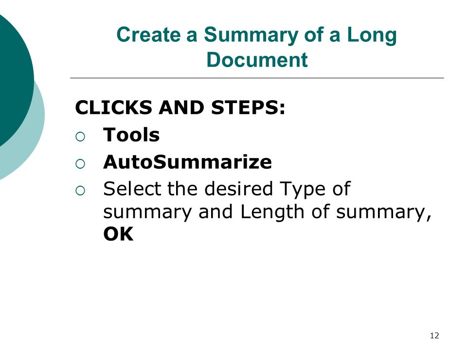 12 Create a Summary of a Long Document CLICKS AND STEPS:  Tools  AutoSummarize  Select the desired Type of summary and Length of summary, OK