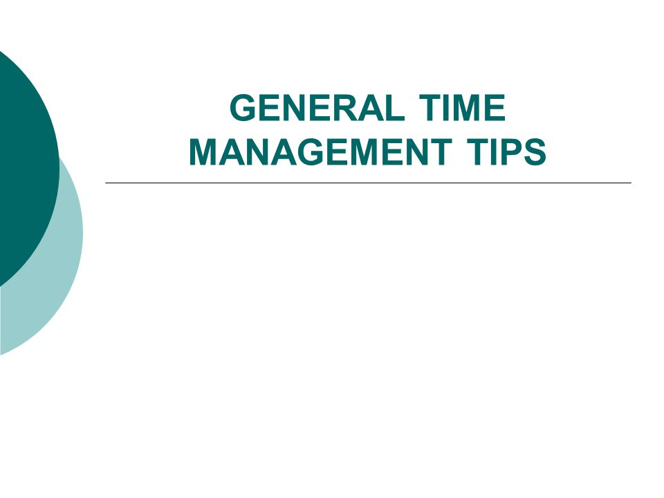 GENERAL TIME MANAGEMENT TIPS
