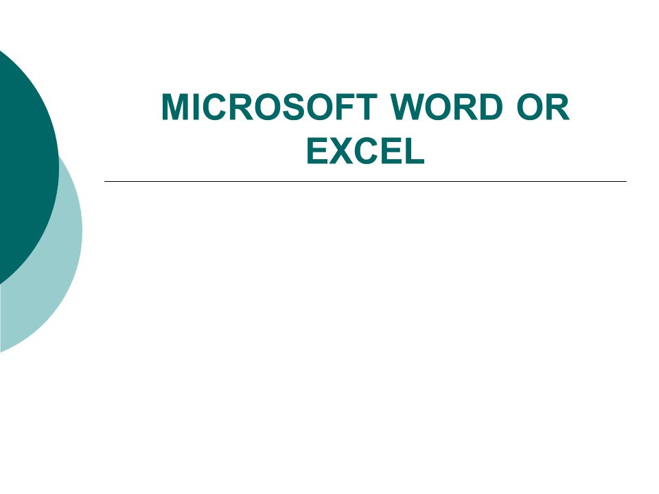 MICROSOFT WORD OR EXCEL