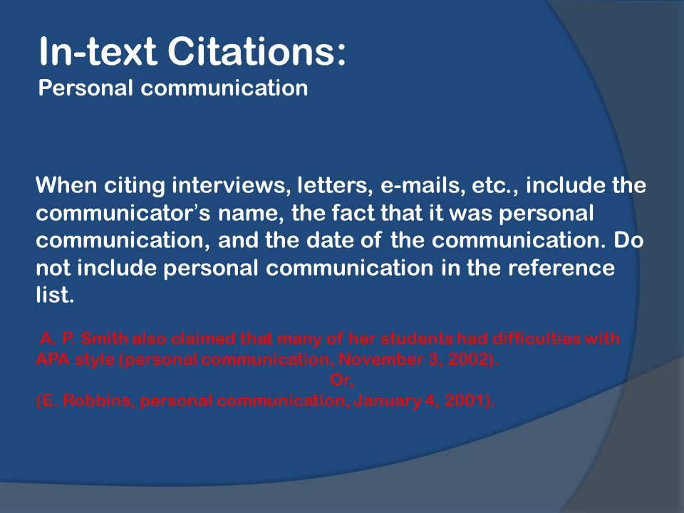 In-text Citations: Personal communication When citing interviews, letters,  s, etc., include the communicator's name, the fact that it was personal communication, and the date of the communication.