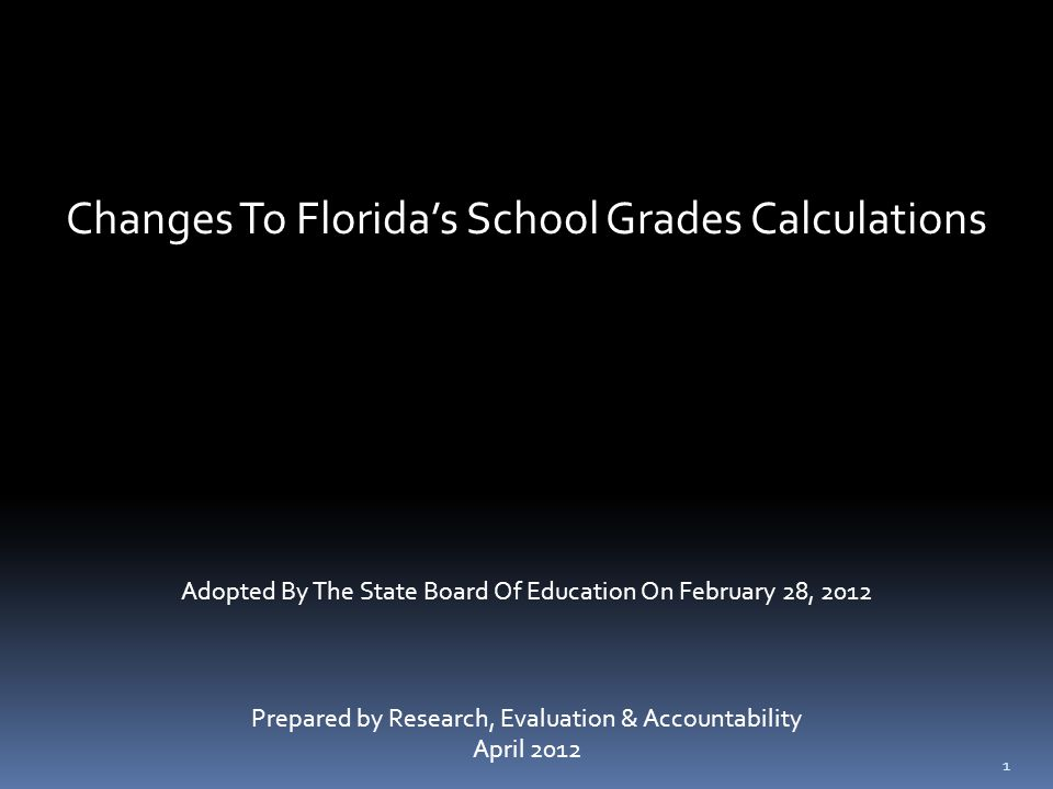 Changes To Florida's School Grades Calculations Adopted By The State Board Of Education On February 28, 2012 Prepared by Research, Evaluation & Accountability April