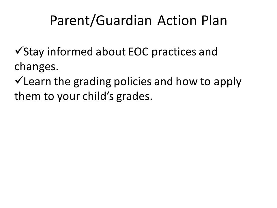Parent/Guardian Action Plan Stay informed about EOC practices and changes.