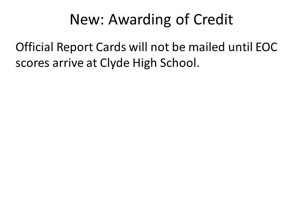 New: Awarding of Credit Official Report Cards will not be mailed until EOC scores arrive at Clyde High School.