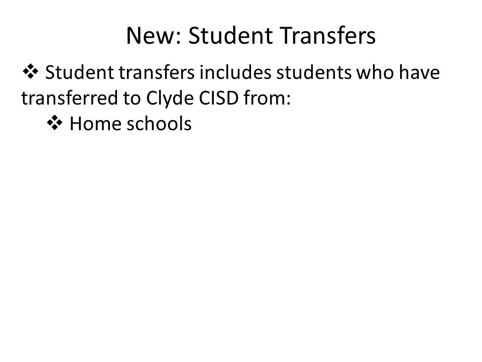 New: Student Transfers  Student transfers includes students who have transferred to Clyde CISD from:  Home schools