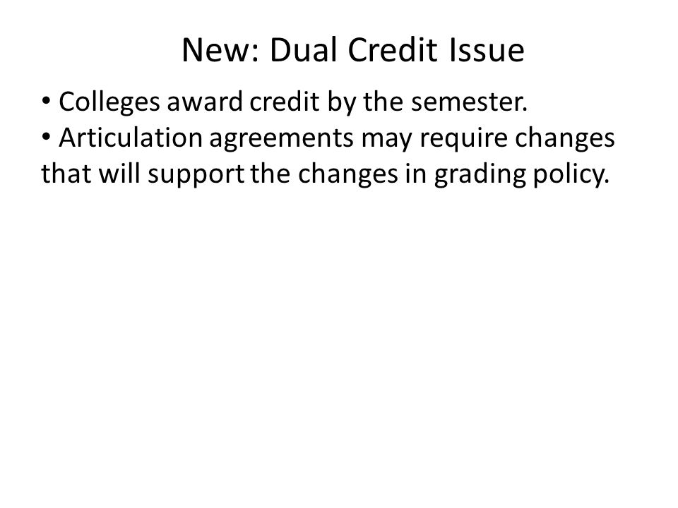New: Dual Credit Issue Colleges award credit by the semester.