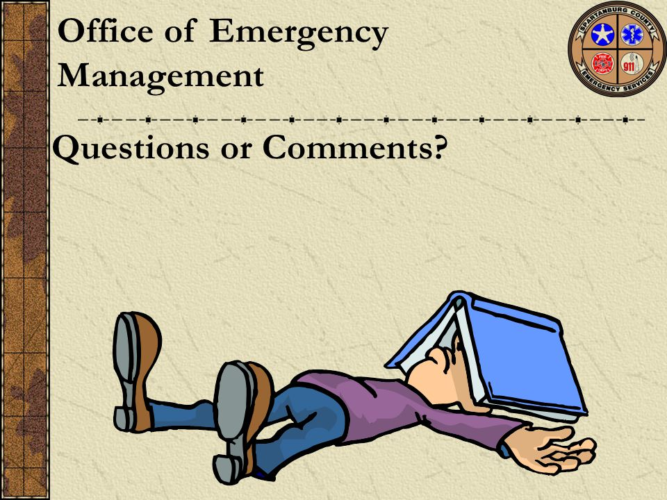 Questions or Comments Office of Emergency Management