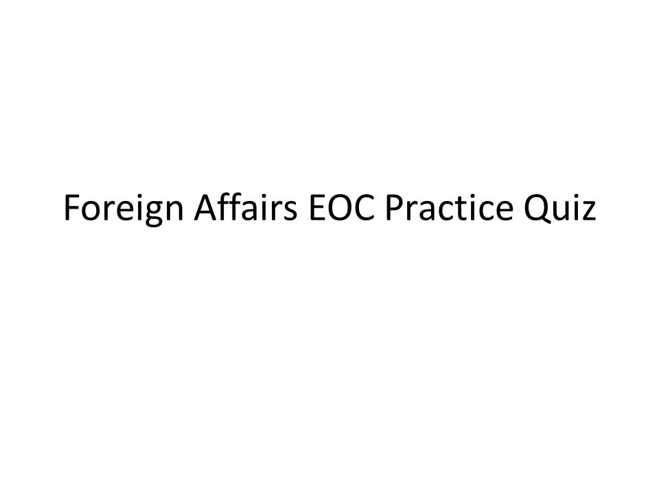 Foreign Affairs EOC Practice Quiz