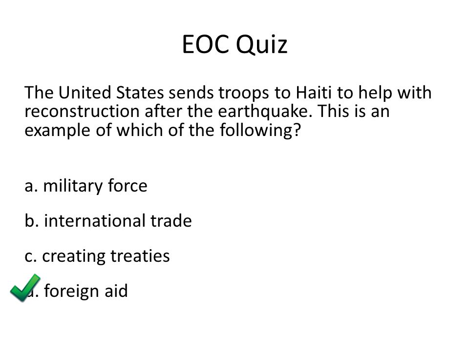 EOC Quiz The United States sends troops to Haiti to help with reconstruction after the earthquake.