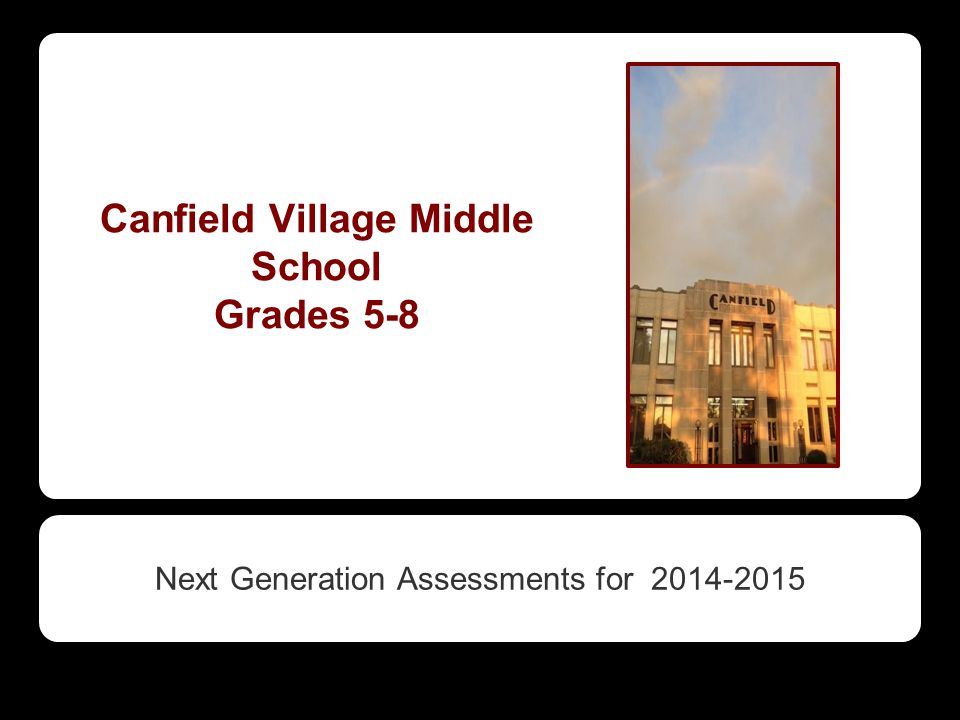 Canfield Village Middle School Grades 5-8 Next Generation Assessments for