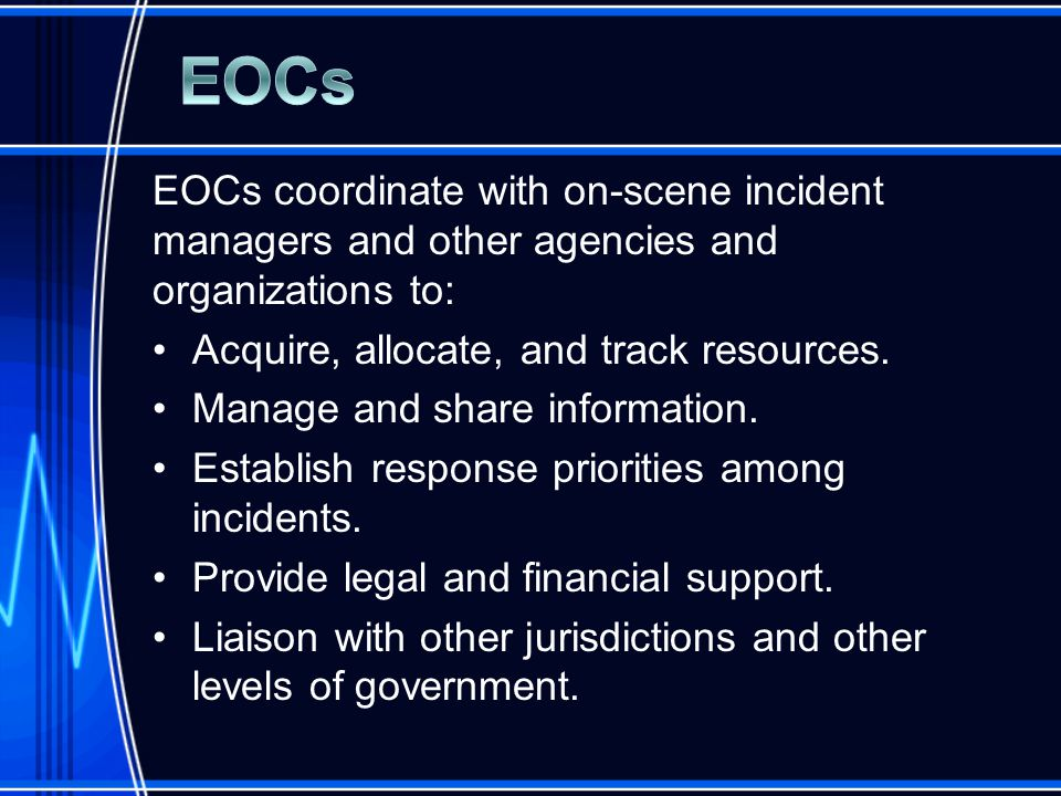 EOCs coordinate with on-scene incident managers and other agencies and organizations to: Acquire, allocate, and track resources.