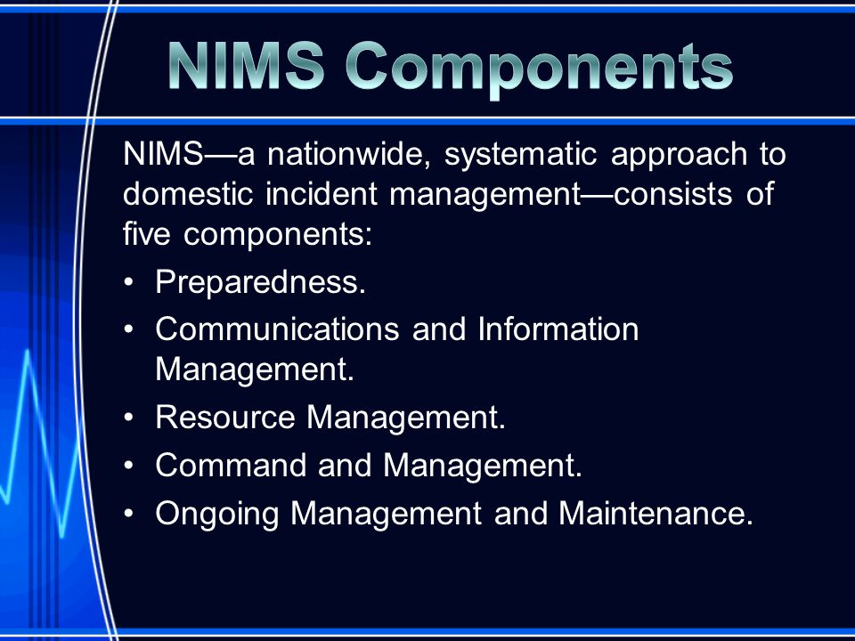 NIMS—a nationwide, systematic approach to domestic incident management—consists of five components: Preparedness.