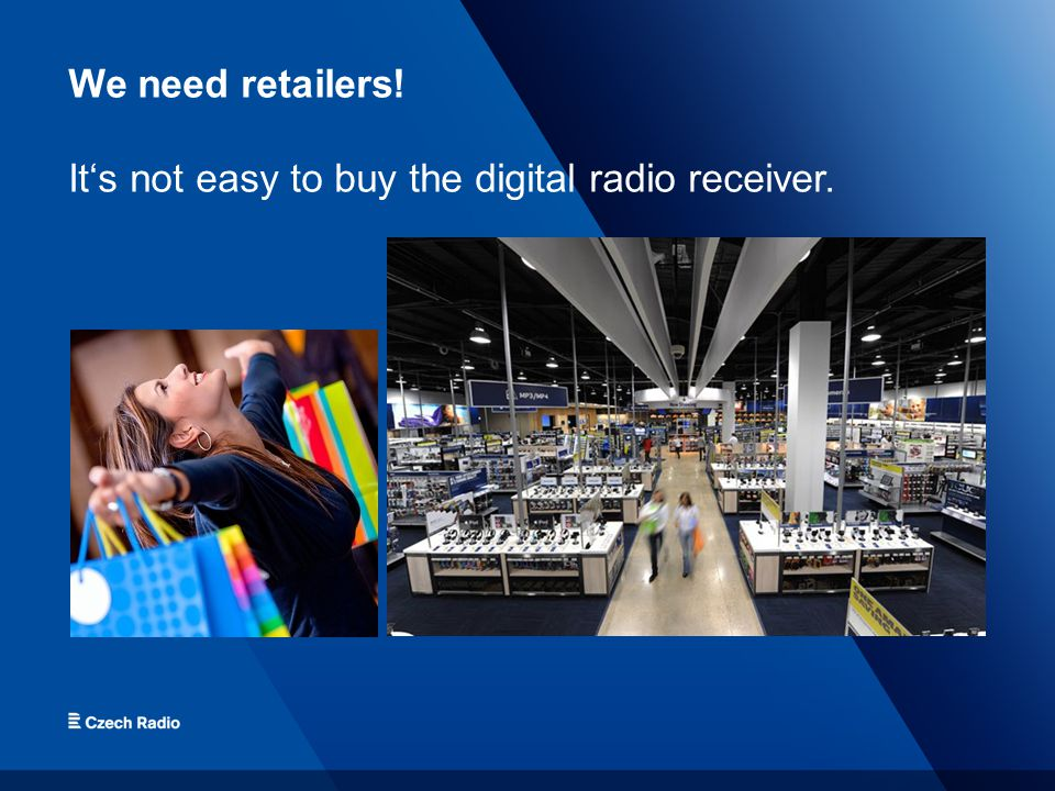 We need retailers! It's not easy to buy the digital radio receiver.