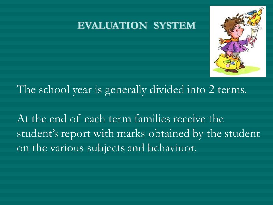 EVALUATION SYSTEM The school year is generally divided into 2 terms.