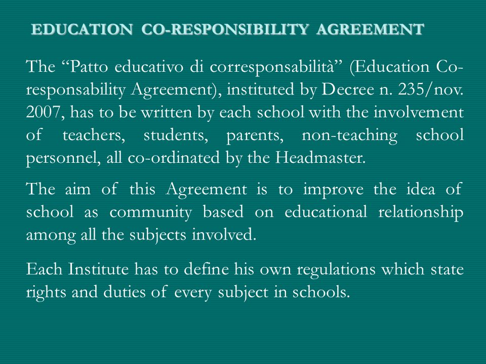 EDUCATION CO-RESPONSIBILITY AGREEMENT The Patto educativo di corresponsabilità (Education Co- responsability Agreement), instituted by Decree n.