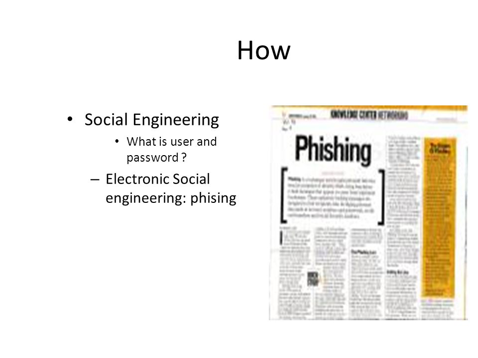 How Social Engineering What is user and password – Electronic Social engineering: phising
