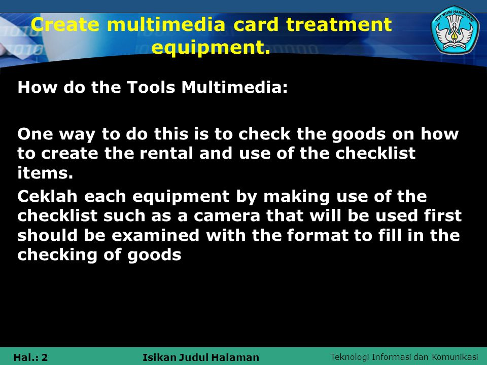 Teknologi Informasi dan Komunikasi Hal.: 2Isikan Judul Halaman Create multimedia card treatment equipment.