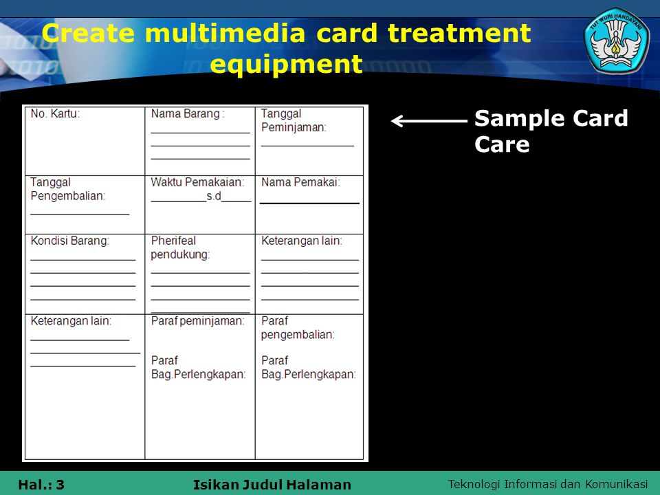 Teknologi Informasi dan Komunikasi Hal.: 3Isikan Judul Halaman Create multimedia card treatment equipment Sample Card Care
