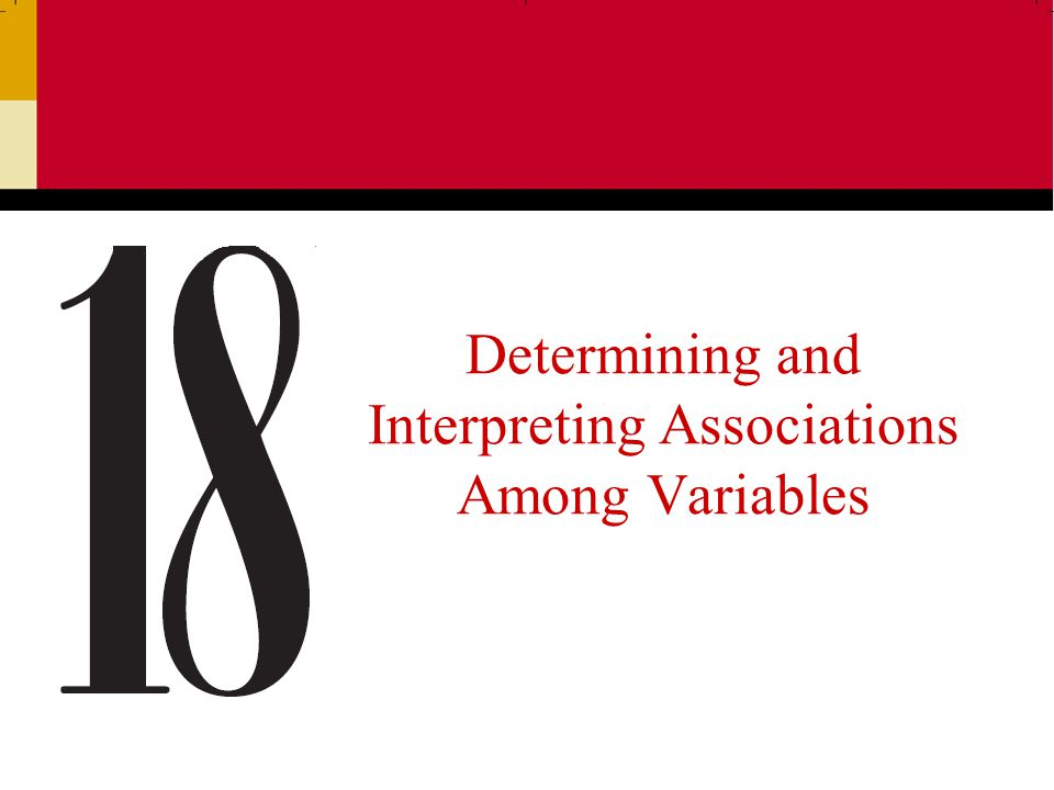 Determining and Interpreting Associations Among Variables