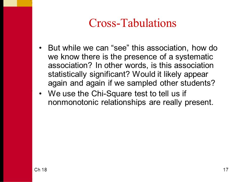 Ch 1817 Cross-Tabulations But while we can see this association, how do we know there is the presence of a systematic association.