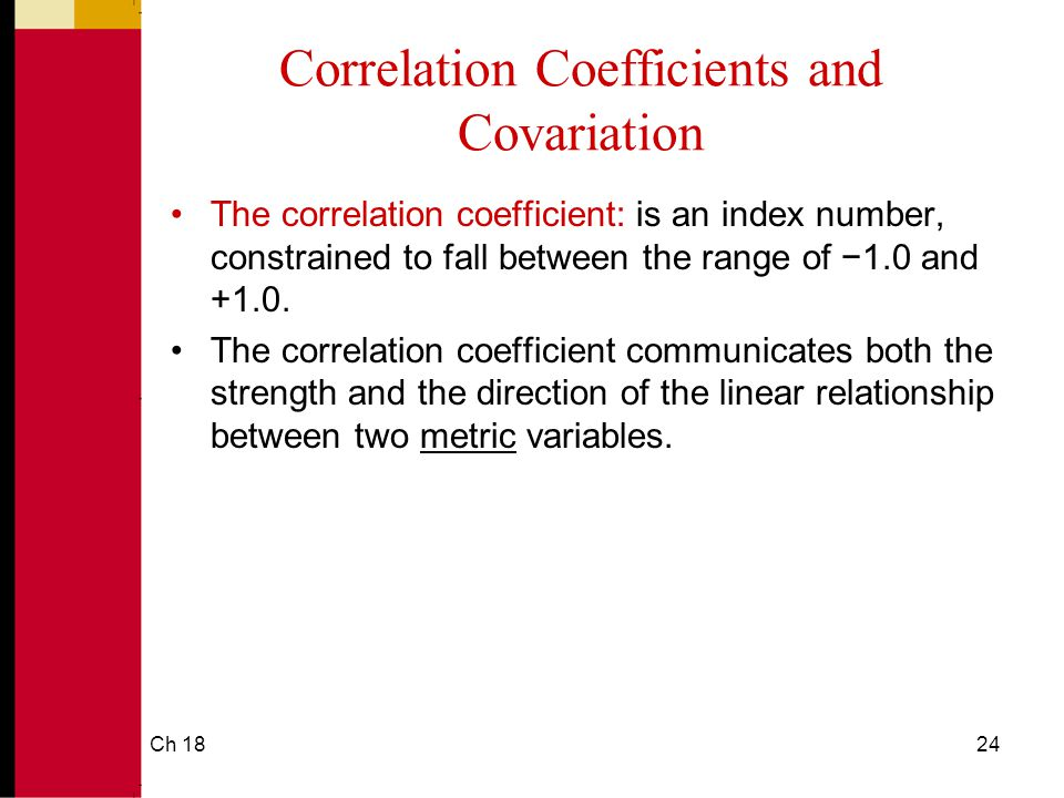 Ch 1824 Correlation Coefficients and Covariation The correlation coefficient: is an index number, constrained to fall between the range of −1.0 and +1.0.