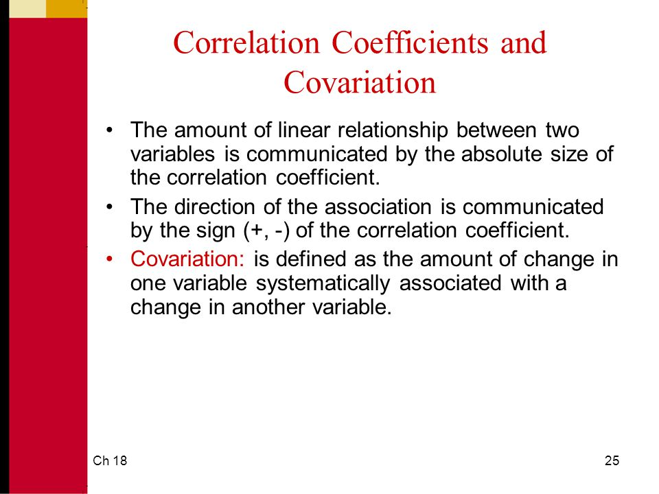 Ch 1825 Correlation Coefficients and Covariation The amount of linear relationship between two variables is communicated by the absolute size of the correlation coefficient.