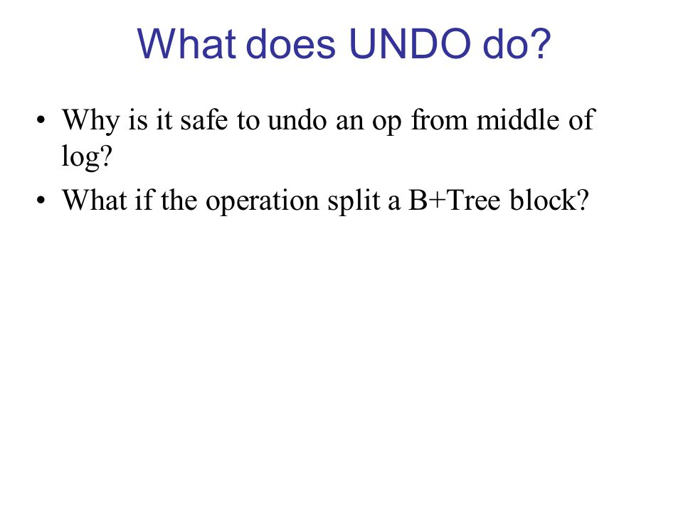 What does UNDO do. Why is it safe to undo an op from middle of log.