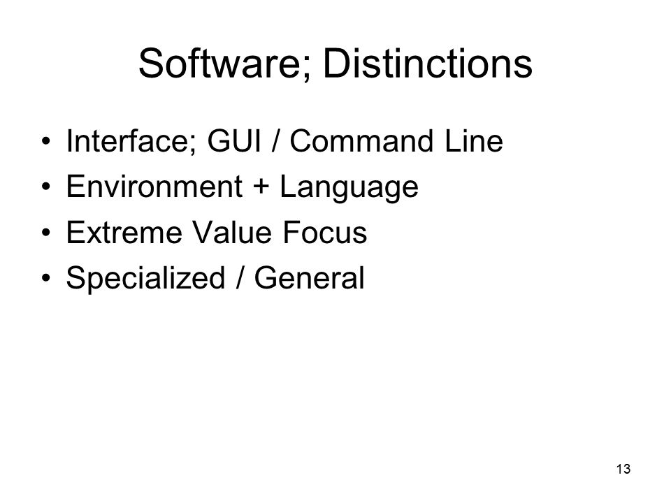 13 Software; Distinctions Interface; GUI / Command Line Environment + Language Extreme Value Focus Specialized / General