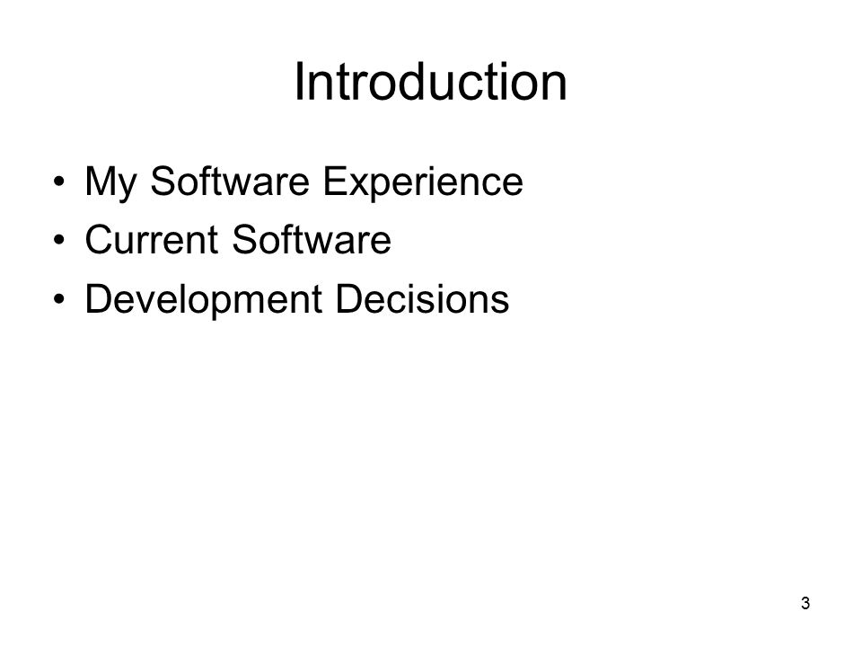 3 Introduction My Software Experience Current Software Development Decisions