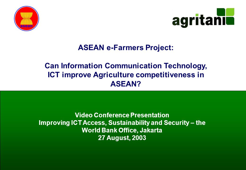 ©AGRITANI E-Hub/ASEAN eFARMERS 20030 ASEAN e-Farmers Project: Can Information Communication Technology, ICT improve Agriculture competitiveness in ASEAN.