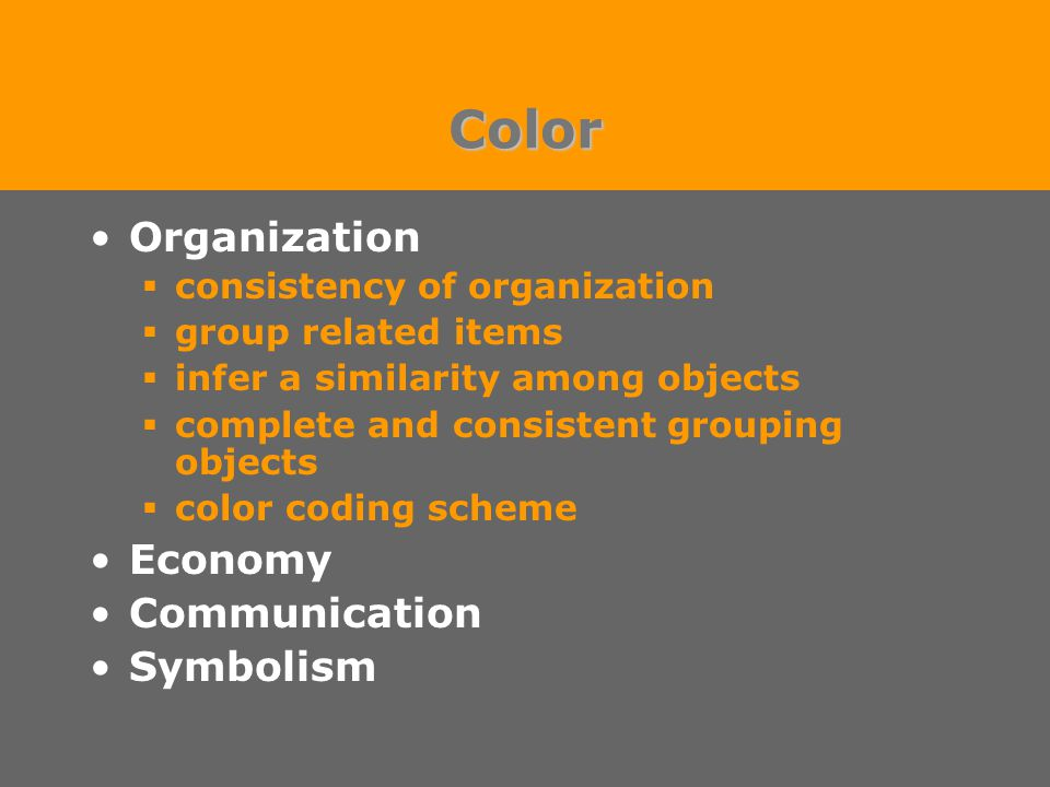 Color Organization  consistency of organization  group related items  infer a similarity among objects  complete and consistent grouping objects  color coding scheme Economy Communication Symbolism