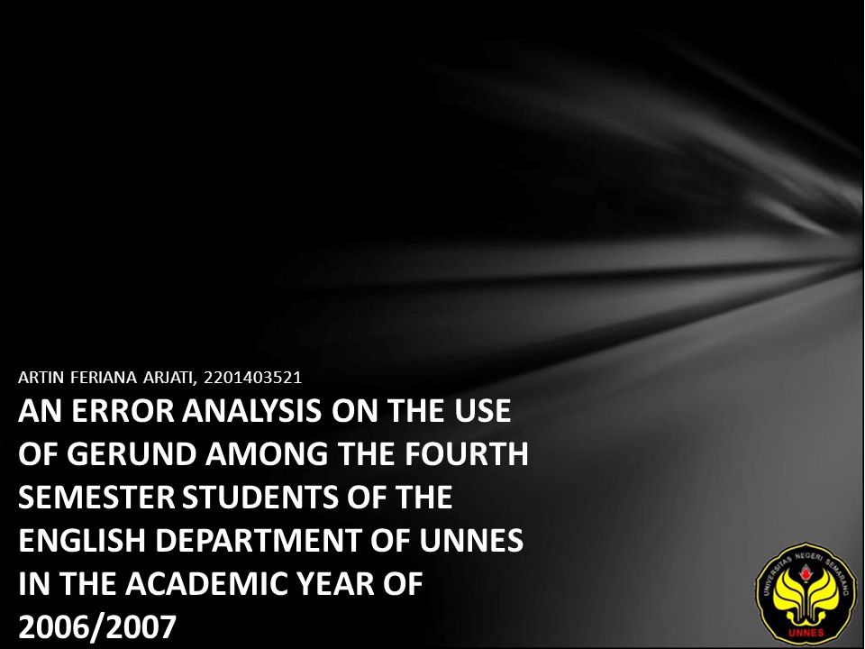ARTIN FERIANA ARJATI, 2201403521 AN ERROR ANALYSIS ON THE USE OF GERUND AMONG THE FOURTH SEMESTER STUDENTS OF THE ENGLISH DEPARTMENT OF UNNES IN THE ACADEMIC YEAR OF 2006/2007