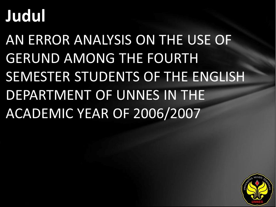 Judul AN ERROR ANALYSIS ON THE USE OF GERUND AMONG THE FOURTH SEMESTER STUDENTS OF THE ENGLISH DEPARTMENT OF UNNES IN THE ACADEMIC YEAR OF 2006/2007