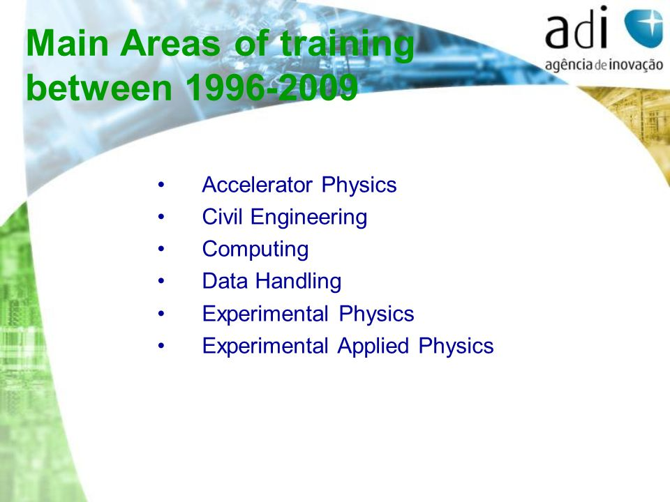 Main Areas of training between 1996-2009 Accelerator Physics Civil Engineering Computing Data Handling Experimental Physics Experimental Applied Physics