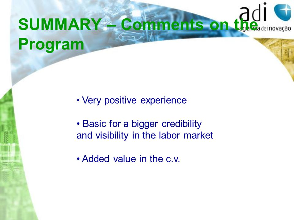 SUMMARY – Comments on the Program Very positive experience Basic for a bigger credibility and visibility in the labor market Added value in the c.v.