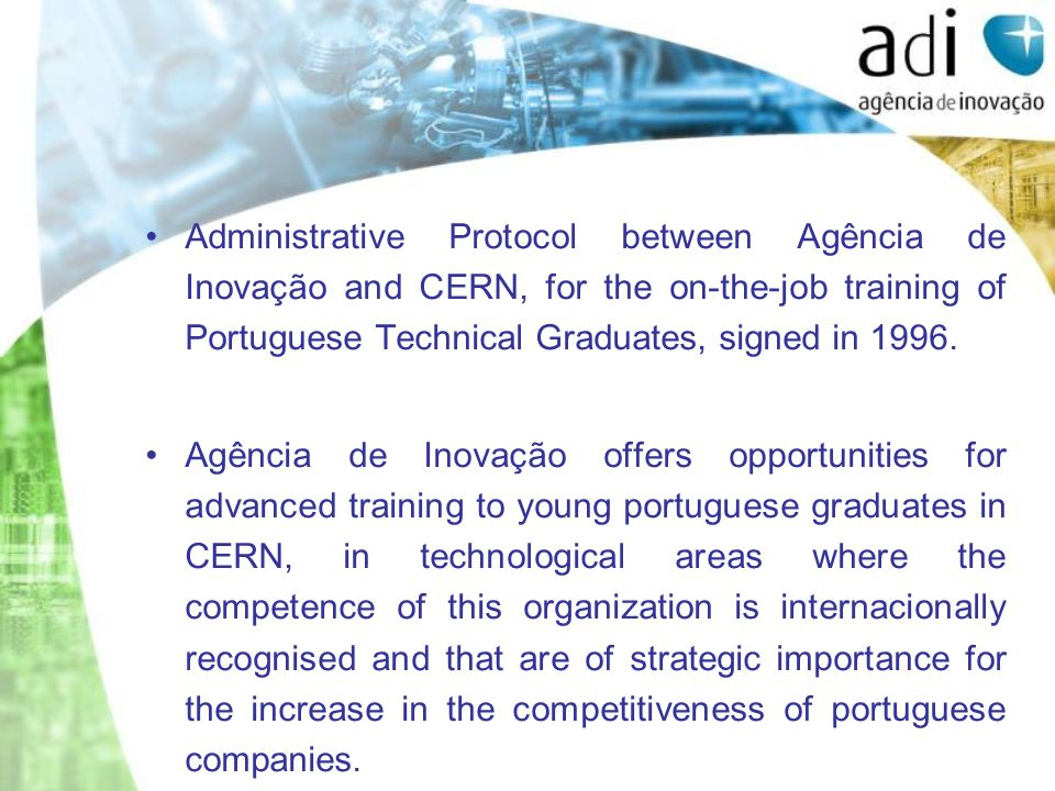Administrative Protocol between Agência de Inovação and CERN, for the on-the-job training of Portuguese Technical Graduates, signed in 1996.
