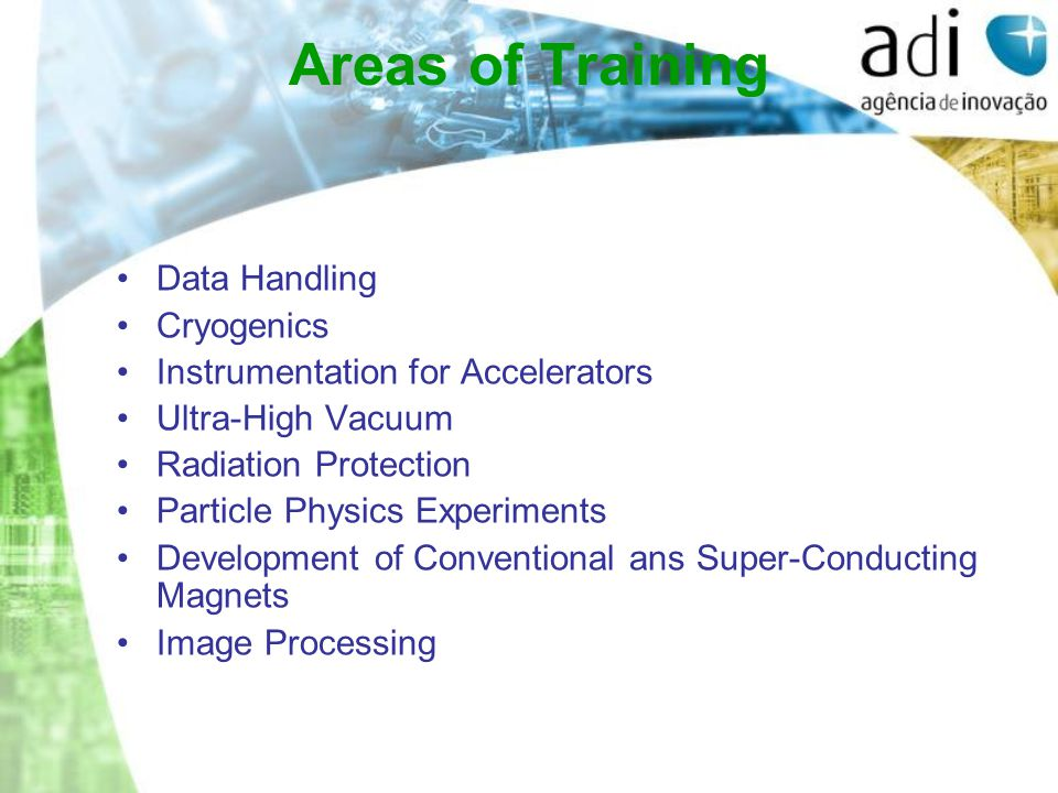 Areas of Training Data Handling Cryogenics Instrumentation for Accelerators Ultra-High Vacuum Radiation Protection Particle Physics Experiments Development of Conventional ans Super-Conducting Magnets Image Processing