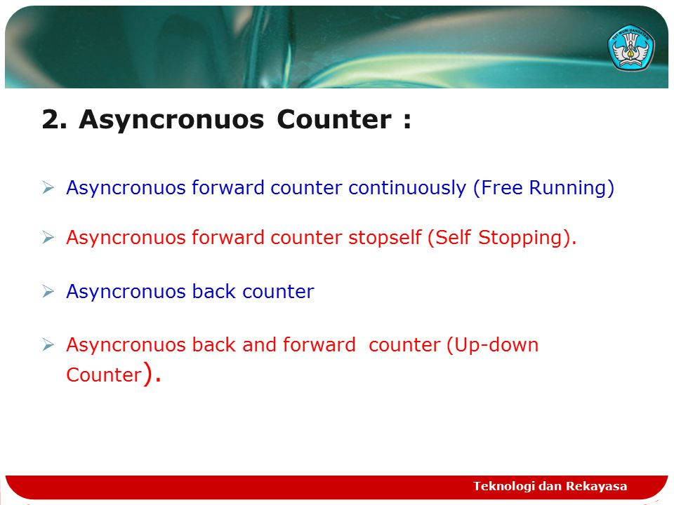 2.Asyncronuos Counter :  Asyncronuos forward counter continuously (Free Running)  Asyncronuos forward counter stopself (Self Stopping).