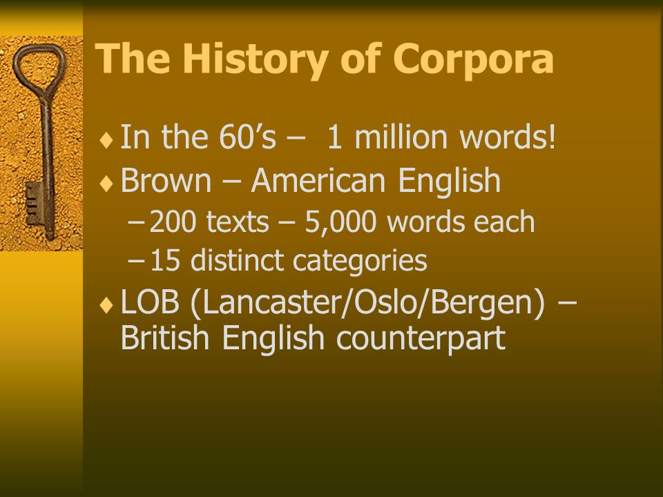 The History of Corpora  In the 60's – 1 million words.