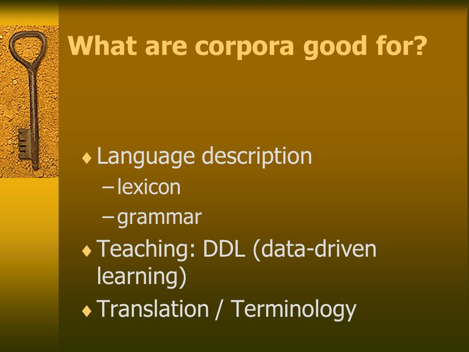 What are corpora good for.