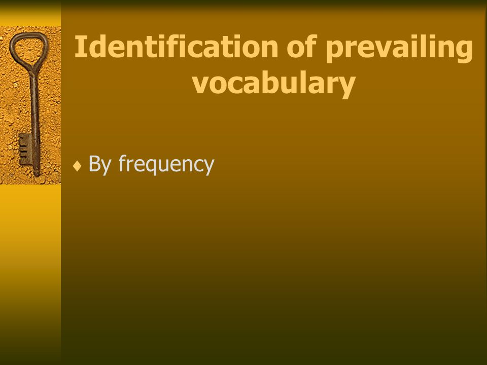 Identification of prevailing vocabulary  By frequency