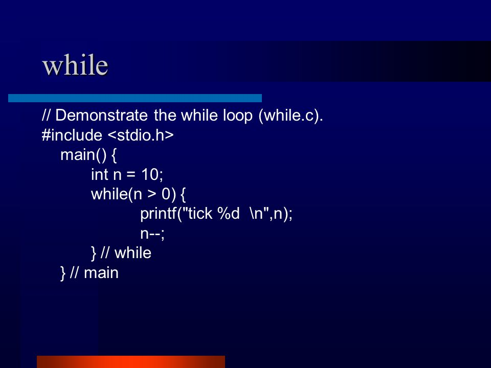 while // Demonstrate the while loop (while.c).