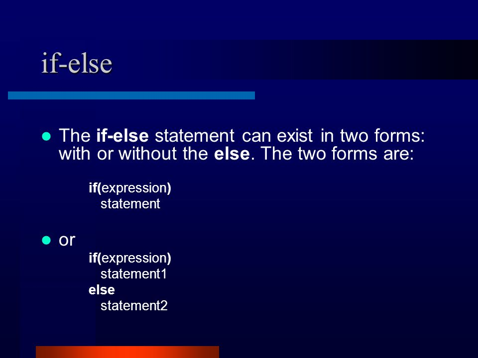 if-else The if-else statement can exist in two forms: with or without the else.