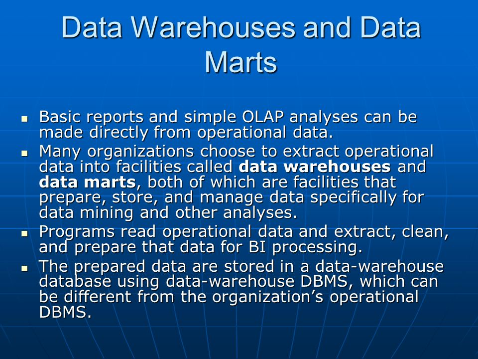 Data Warehouses and Data Marts Basic reports and simple OLAP analyses can be made directly from operational data.