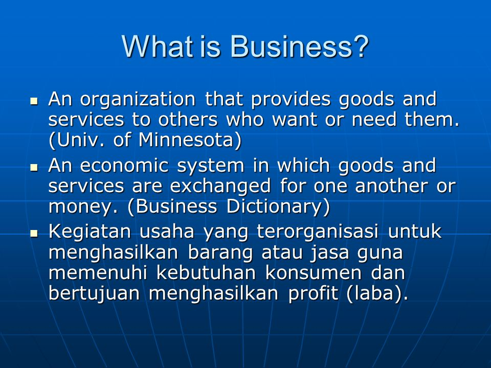 What is Business. An organization that provides goods and services to others who want or need them.
