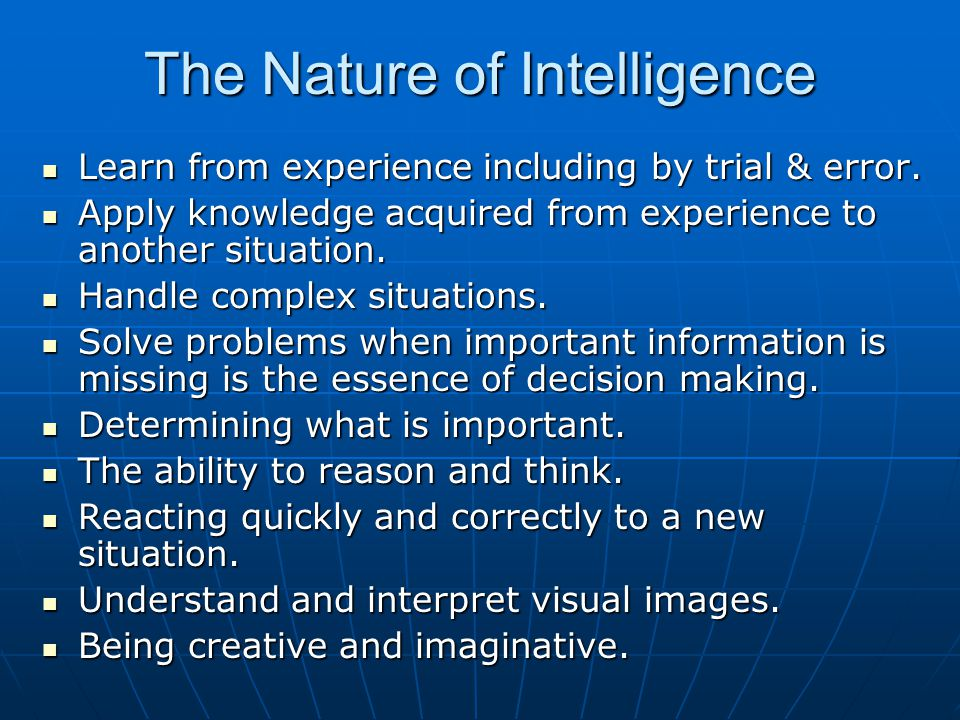 The Nature of Intelligence Learn from experience including by trial & error.
