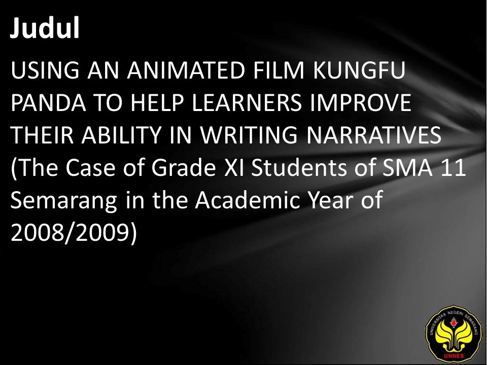 Judul USING AN ANIMATED FILM KUNGFU PANDA TO HELP LEARNERS IMPROVE THEIR ABILITY IN WRITING NARRATIVES (The Case of Grade XI Students of SMA 11 Semarang in the Academic Year of 2008/2009)