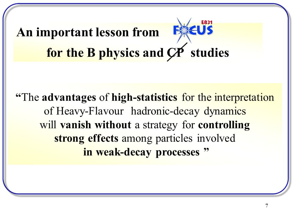 7 An important lesson from for the B physics and CP studies The advantages of high-statistics for the interpretation of Heavy-Flavour hadronic-decay dynamics will vanish without a strategy for controlling strong effects among particles involved in weak-decay processes
