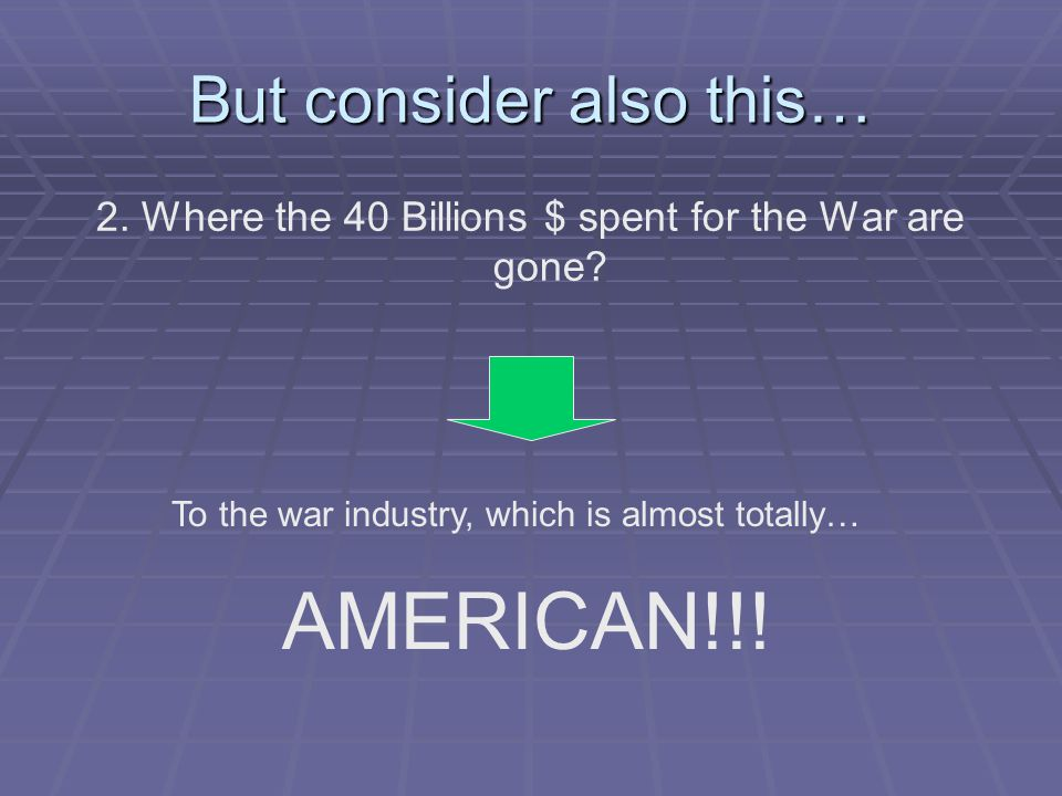But consider also this… 2. Where the 40 Billions $ spent for the War are gone.